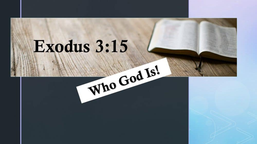 Who God is - Ex. 3:15