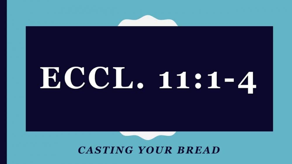 Casting Your Bread, Eccl. 11:1